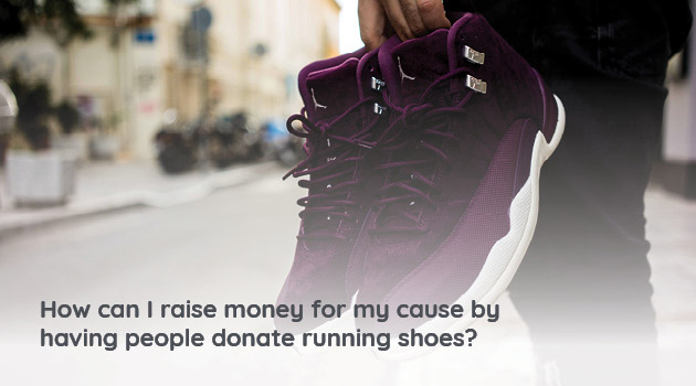 The process behind hosting a running shoe drive fundraiser is simple and cost-efficient for your organization.