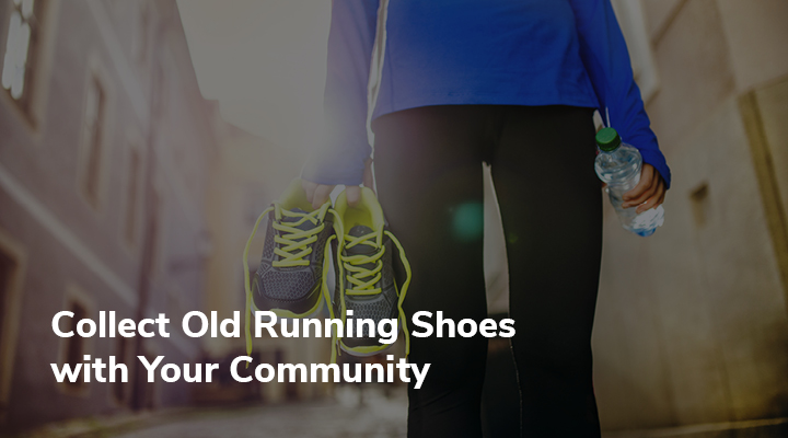 Get your whole community involved in repurposing old running shoes!