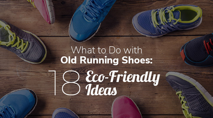 Check out these eco-friendly ideas to find out what to do with your old running shoes!
