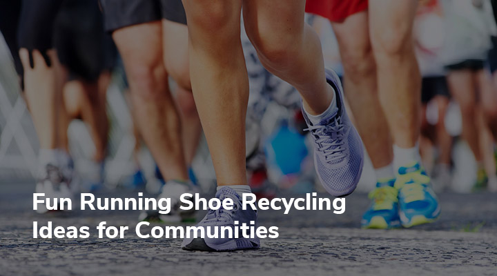 nvolving the whole community in your efforts to recycle running shoes will have an even stronger impact on the environment.