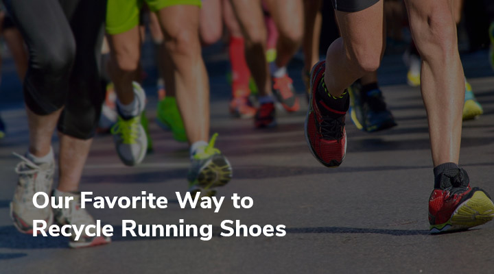 The easiest, most effective way to recycle running shoes is with a running shoe drive.