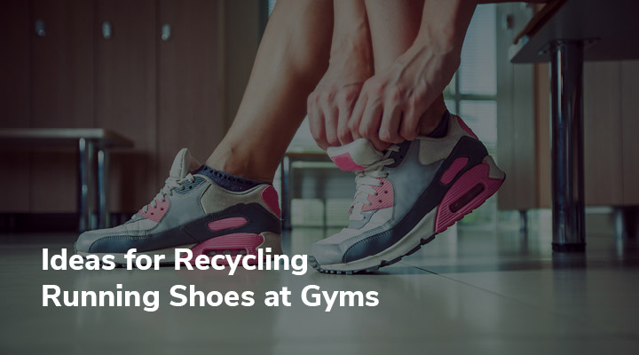 here are several ways for gyms to recycle athletic shoes.